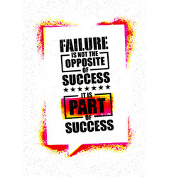 Failure is not the opposite of success it is part vector