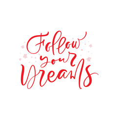 follow your dreams calligraphy lettering text for vector image