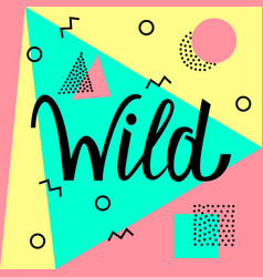 wild text on abstract memphis background vector image
