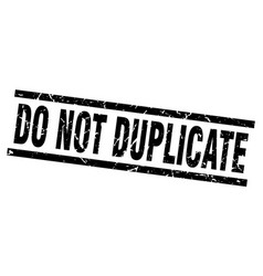 Square grunge black do not duplicate stamp vector