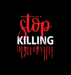 stop killing template for commercial use vector image