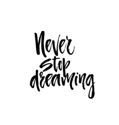 Never stop dreaming vector