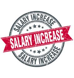 salary increase round grunge ribbon stamp vector image