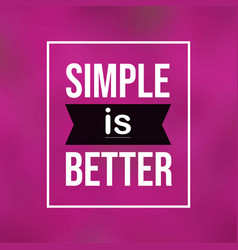 Simple is better life quote with modern background vector