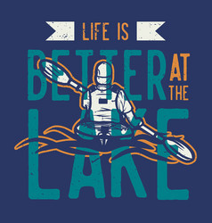 T shirt design life is better at lake with vector