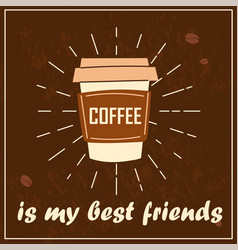 cute poster with coffee cup and coffee is my best vector image