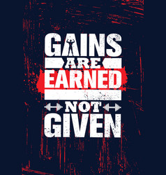 Gains are earned not given inspiring workout and vector