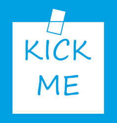 Inscription kick me icon white vector