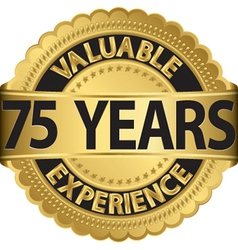 Valuable 75 years of experience golden label with vector image vector image