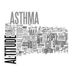 Asthmatics don t suffer at altitude text word vector