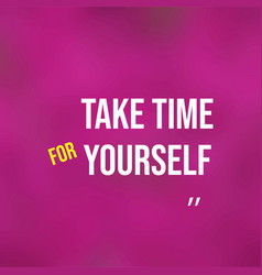 Take time for yourself life quote with modern vector