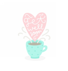 Get well soon Cup with hot tea vector image vector image