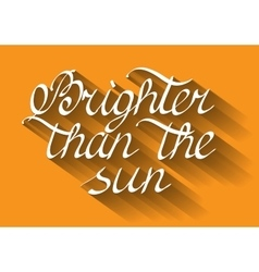 Brighter than the sun Lettering vector