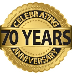 Celebrating 70 years anniversary golden label with vector image