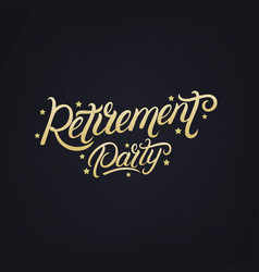 Retirement party hand written lettering vector
