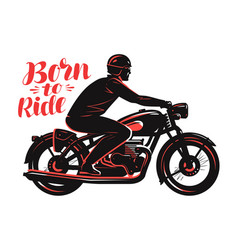 biker riding a motorcycle vintage style born to vector image