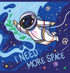 I need more space cute cartoon astronaut flies vector
