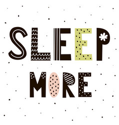 sleep more hand drawn lettering vector image