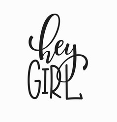 hey girl t-shirt quote lettering vector image vector image