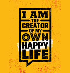 I am the creator of my own happy life inspiring vector