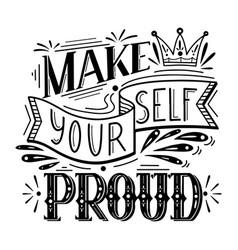Make yourself proud lettering original vector