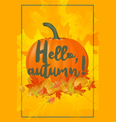 hello autumn poster with fallen leaves and pumpkin vector image