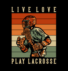 T shirt design live love play lacrosse with man vector