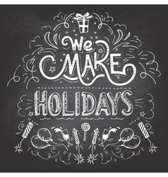 We make Holidays chalkboard label vector image
