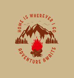 Adventure awaits home is wherever i go mountains vector