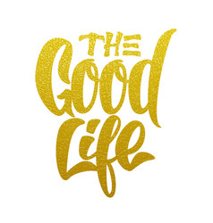 good life inscription made of gold texture vector image