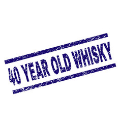 grunge textured 40 year old whisky stamp seal vector image
