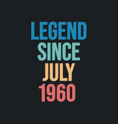 Legend since july 1960 - retro vintage birthday vector