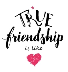 True friendship is like love calligraphy vector image