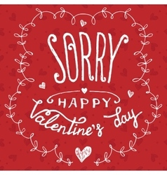 Sorry happy Valentines day greeting card vector image