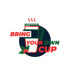 bring your own cup sticker coffee or tea cup vector image