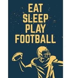 eat sleep play football poster design vector image