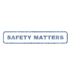 Safety matters textile stamp vector