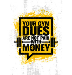 your gym dues are not paid with money inspiring vector image