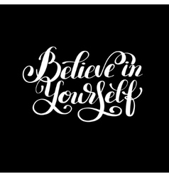 believe in yourself black and white hand lettering vector image