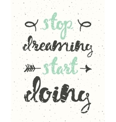 Quote Stop dreaming start doing Motivation poster vector image vector image