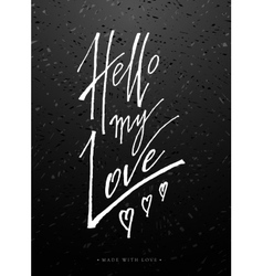Hello my love greeting card with calligraphy vector image