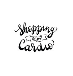 Shopping is my cardio hand lettering vector