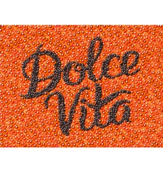 Black caviar lettering Dolce Vita vector