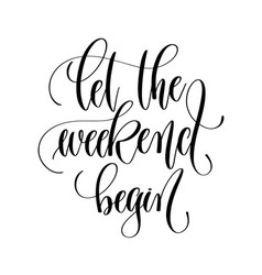 let weekend begin - black and white hand vector image