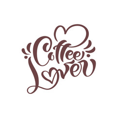 Hand drawn calligraphy lettering text coffe lover vector