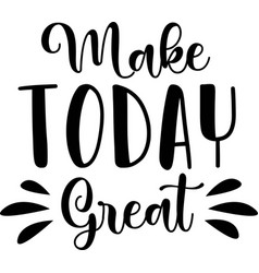 make today great on white background vector image