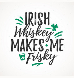 Irish whiskey makes me frisky funny handdrawn dry vector