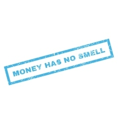 Money Has No Smell Rubber Stamp vector