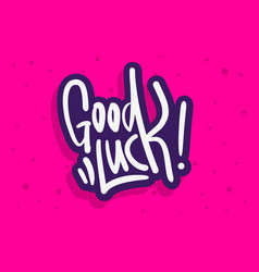 Good luck label sign logo hand drawn brush vector