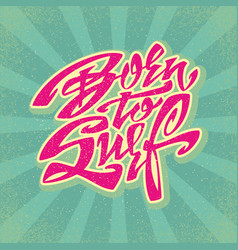 born to surf lettering art vector image